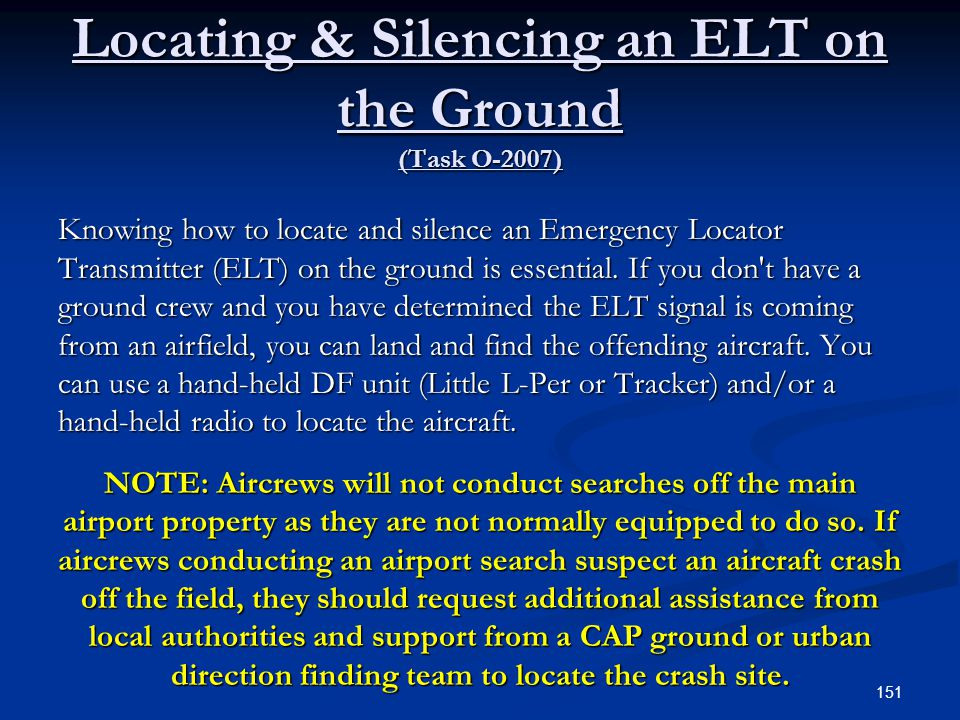 Locating & Silencing an ELT on the Ground (Task O-2007) Knowing how to locate and silence an Emergency Locator Transmitter (ELT) on the ground is esse
