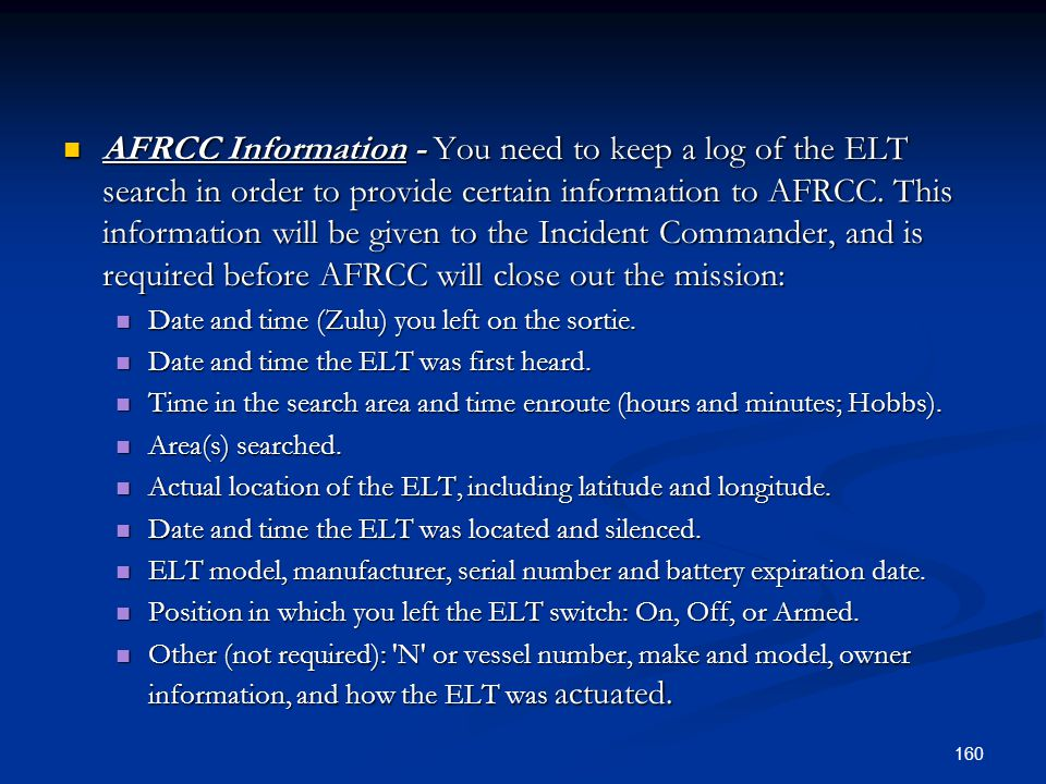 AFRCC Information - You need to keep a log of the ELT search in order to provide certain information to AFRCC. This information will be given to the I