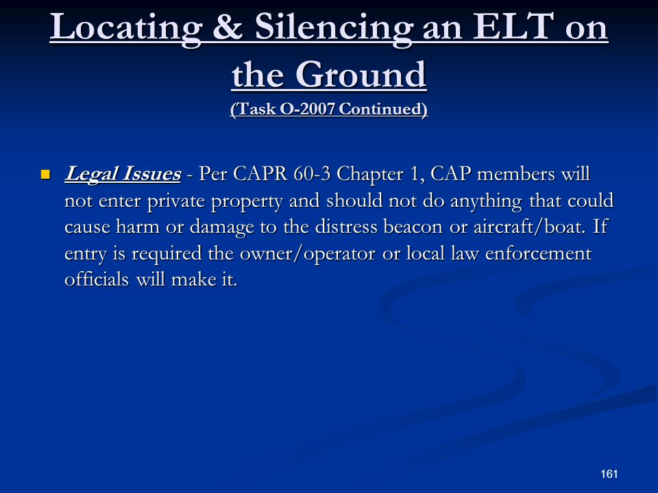 Locating & Silencing an ELT on the Ground (Task O-2007 Continued) Legal Issues - Per CAPR 60-3 Chapter 1, CAP members will not enter private property