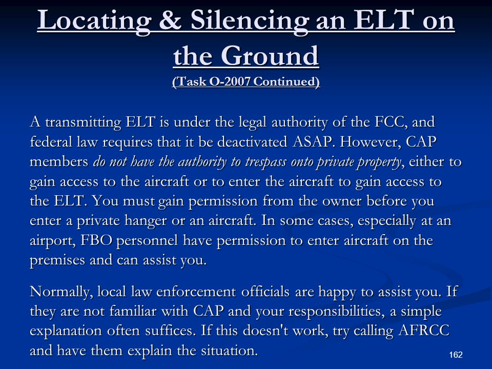 Locating & Silencing an ELT on the Ground (Task O-2007 Continued) A transmitting ELT is under the legal authority of the FCC, and federal law requires
