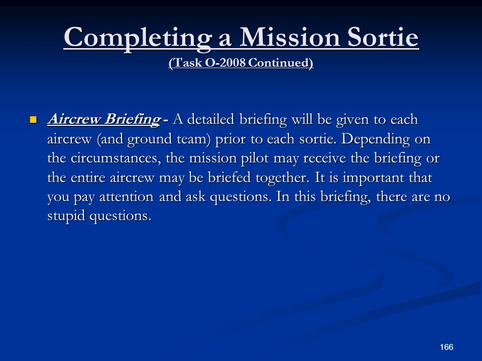 Completing a Mission Sortie (Task O-2008 Continued) Aircrew Briefing - A detailed briefing will be given to each aircrew (and ground team) prior to ea