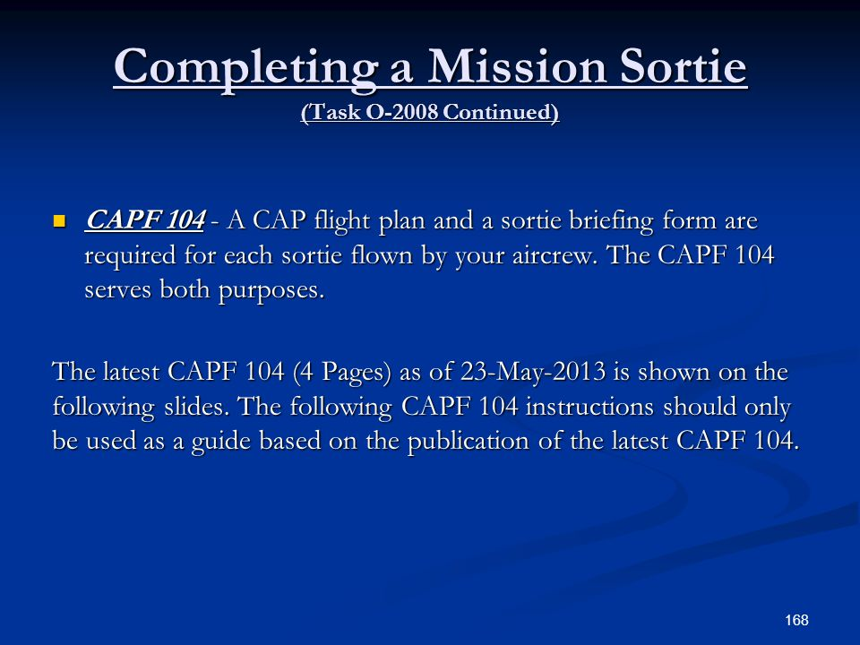 Completing a Mission Sortie (Task O-2008 Continued) CAPF 104 - A CAP flight plan and a sortie briefing form are required for each sortie flown by your