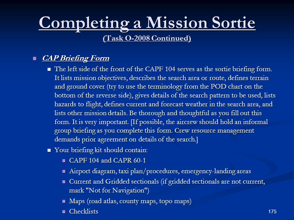 Completing a Mission Sortie (Task O-2008 Continued) CAP Briefing Form CAP Briefing Form The left side of the front of the CAPF 104 serves as the sorti