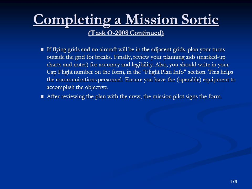 Completing a Mission Sortie (Task O-2008 Continued) If flying grids and no aircraft will be in the adjacent grids, plan your turns outside the grid fo