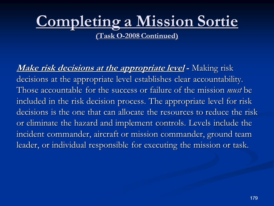 Completing a Mission Sortie (Task O-2008 Continued) Make risk decisions at the appropriate level - Making risk decisions at the appropriate level esta