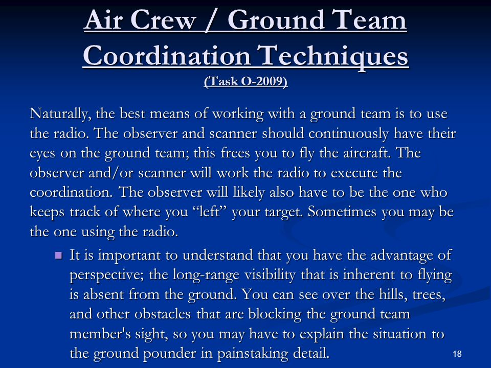 Air Crew / Ground Team Coordination Techniques (Task O-2009) Naturally, the best means of working with a ground team is to use the radio. The observer