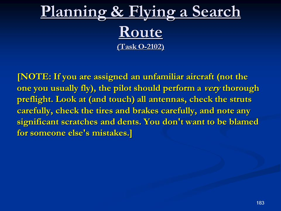 Planning & Flying a Search Route (Task O-2102) [NOTE: If you are assigned an unfamiliar aircraft (not the one you usually fly), the pilot should perfo