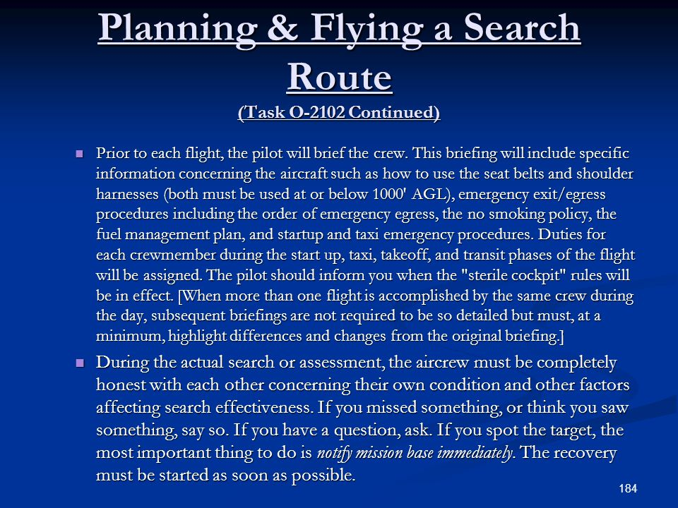 Planning & Flying a Search Route (Task O-2102 Continued) Prior to each flight, the pilot will brief the crew. This briefing will include specific info