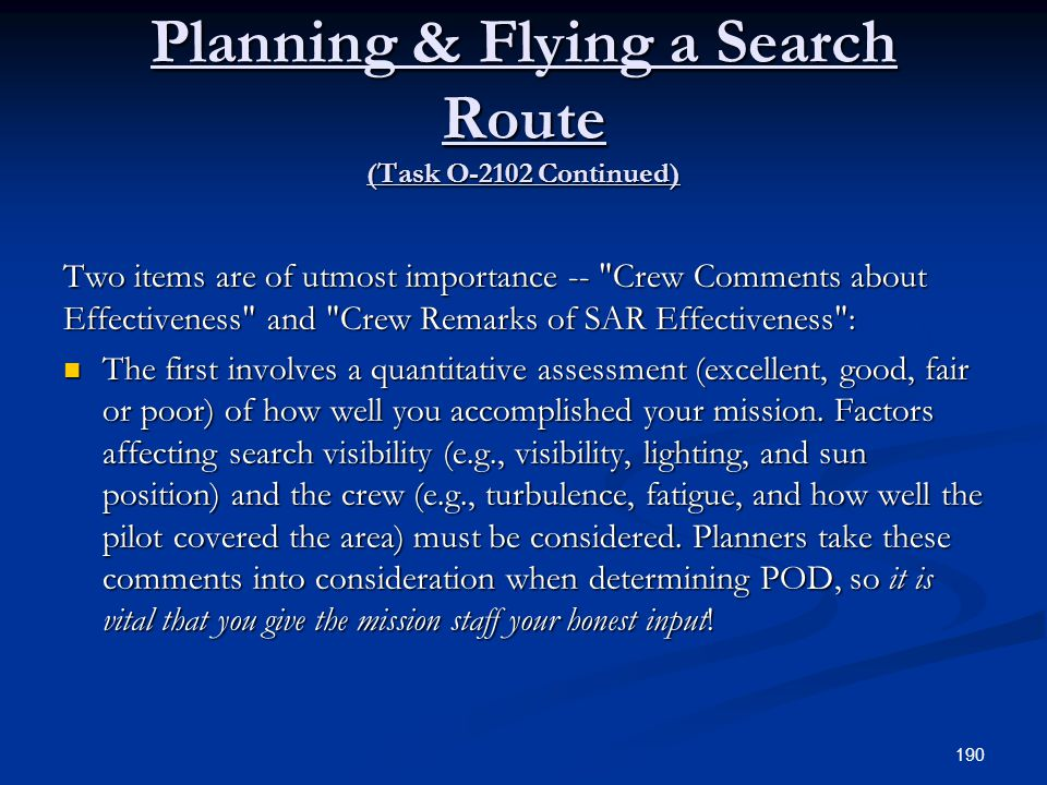 Planning & Flying a Search Route (Task O-2102 Continued) Two items are of utmost importance --