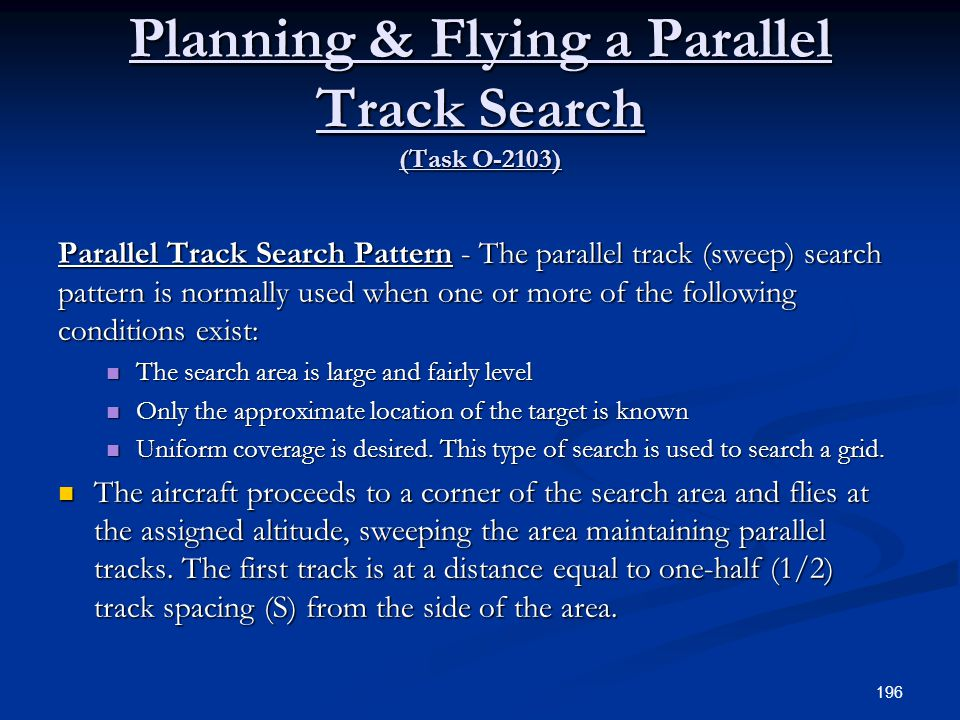 Planning & Flying a Parallel Track Search (Task O-2103) Parallel Track Search Pattern - The parallel track (sweep) search pattern is normally used whe