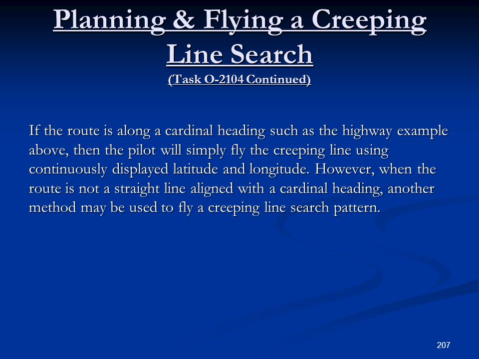Planning & Flying a Creeping Line Search (Task O-2104 Continued) If the route is along a cardinal heading such as the highway example above, then the