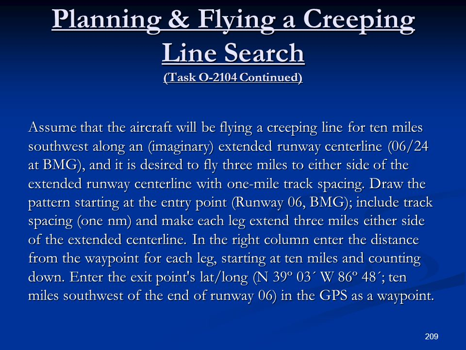 Planning & Flying a Creeping Line Search (Task O-2104 Continued) Assume that the aircraft will be flying a creeping line for ten miles southwest along