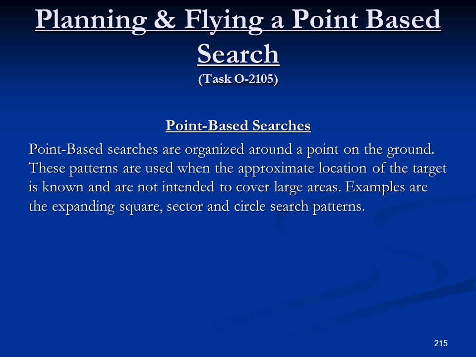 Planning & Flying a Point Based Search (Task O-2105) Point-Based Searches Point-Based searches are organized around a point on the ground. These patte