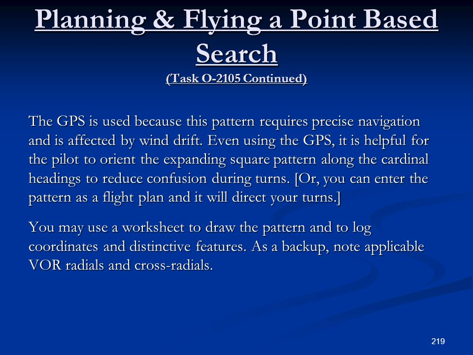 Planning & Flying a Point Based Search (Task O-2105 Continued) The GPS is used because this pattern requires precise navigation and is affected by win