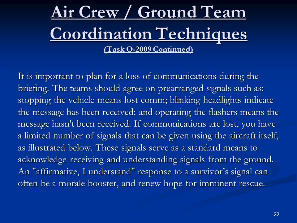 Air Crew / Ground Team Coordination Techniques (Task O-2009 Continued) It is important to plan for a loss of communications during the briefing. The t