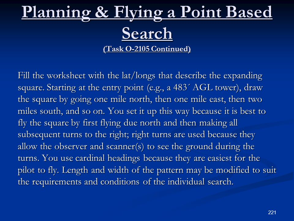 Planning & Flying a Point Based Search (Task O-2105 Continued) Fill the worksheet with the lat/longs that describe the expanding square. Starting at t