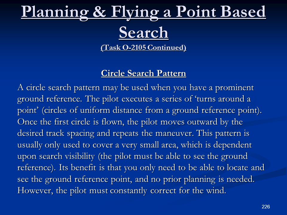 Planning & Flying a Point Based Search (Task O-2105 Continued) Circle Search Pattern A circle search pattern may be used when you have a prominent gro