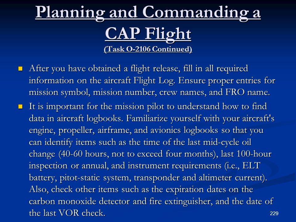 Planning and Commanding a CAP Flight (Task O-2106 Continued) After you have obtained a flight release, fill in all required information on the aircraf