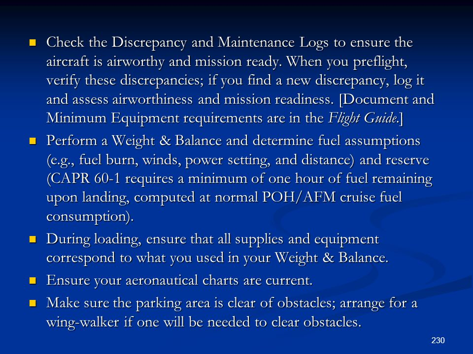Check the Discrepancy and Maintenance Logs to ensure the aircraft is airworthy and mission ready. When you preflight, verify these discrepancies; if y