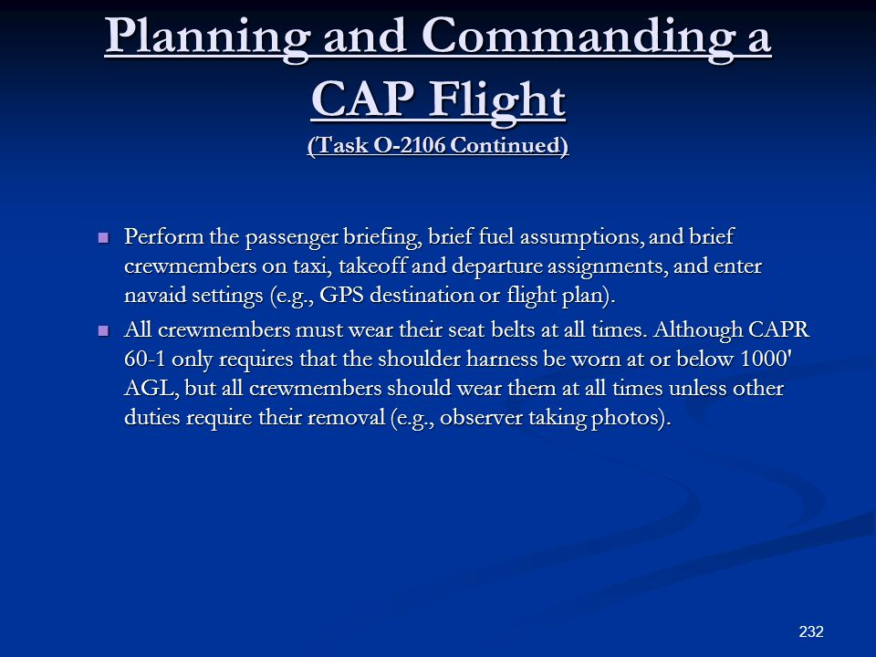 Planning and Commanding a CAP Flight (Task O-2106 Continued) Perform the passenger briefing, brief fuel assumptions, and brief crewmembers on taxi, ta