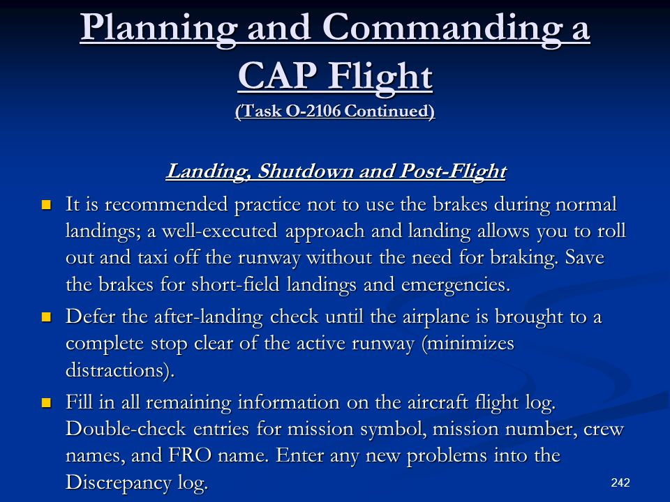 Planning and Commanding a CAP Flight (Task O-2106 Continued) Landing, Shutdown and Post-Flight It is recommended practice not to use the brakes during