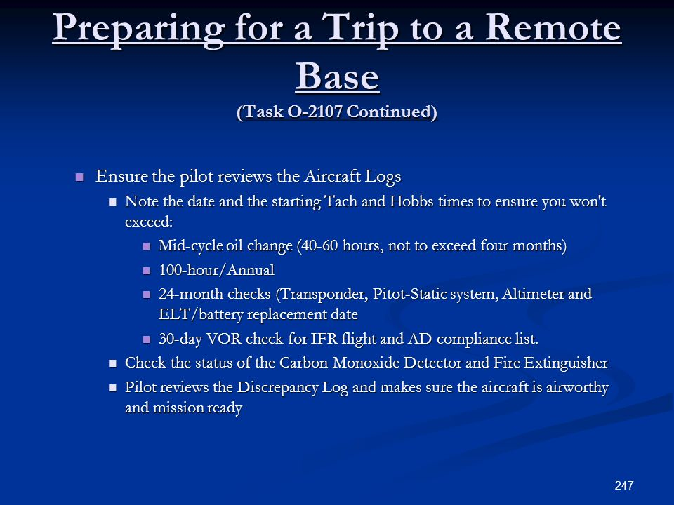 Preparing for a Trip to a Remote Base (Task O-2107 Continued) Ensure the pilot reviews the Aircraft Logs Ensure the pilot reviews the Aircraft Logs No