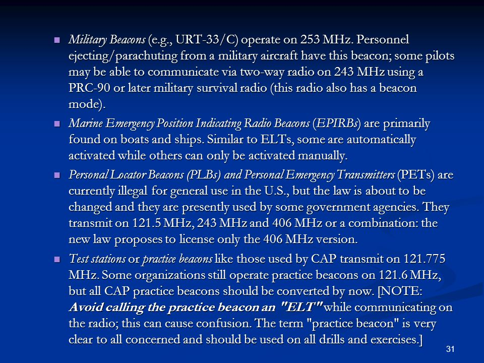 Military Beacons (e.g., URT-33/C) operate on 253 MHz. Personnel ejecting/parachuting from a military aircraft have this beacon; some pilots may be abl