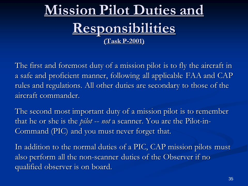 Mission Pilot Duties and Responsibilities (Task P-2001) The first and foremost duty of a mission pilot is to fly the aircraft in a safe and proficient