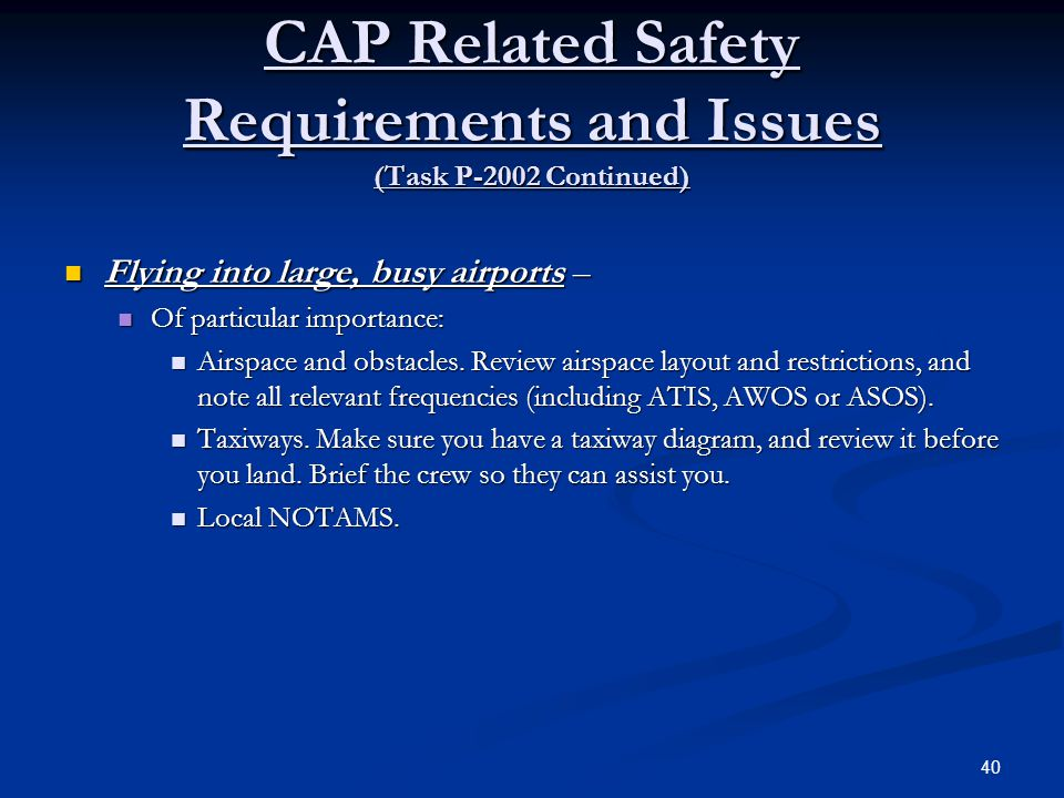 CAP Related Safety Requirements and Issues (Task P-2002 Continued) Flying into large, busy airports – Flying into large, busy airports – Of particular