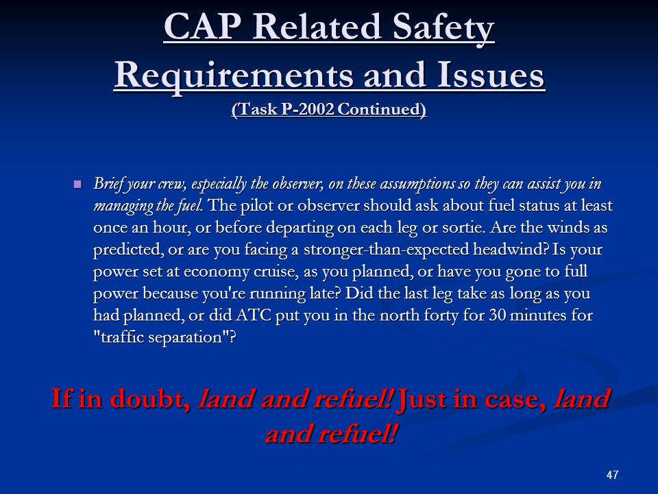 CAP Related Safety Requirements and Issues (Task P-2002 Continued) Brief your crew, especially the observer, on these assumptions so they can assist y
