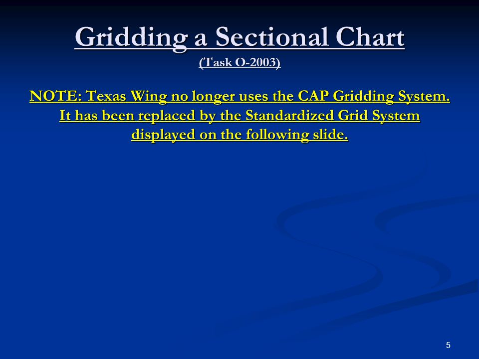 Gridding a Sectional Chart (Task O-2003) NOTE: Texas Wing no longer uses the CAP Gridding System. It has been replaced by the Standardized Grid System