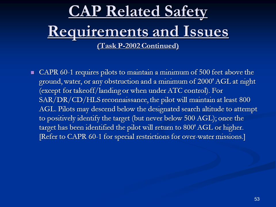 CAP Related Safety Requirements and Issues (Task P-2002 Continued) CAPR 60-1 requires pilots to maintain a minimum of 500 feet above the ground, water