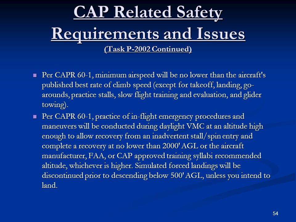 CAP Related Safety Requirements and Issues (Task P-2002 Continued) Per CAPR 60-1, minimum airspeed will be no lower than the aircraft's published best