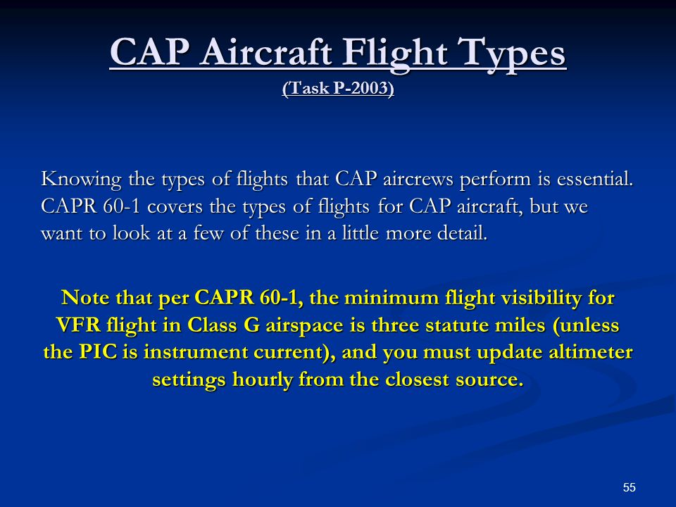 CAP Aircraft Flight Types (Task P-2003) Knowing the types of flights that CAP aircrews perform is essential. CAPR 60-1 covers the types of flights for