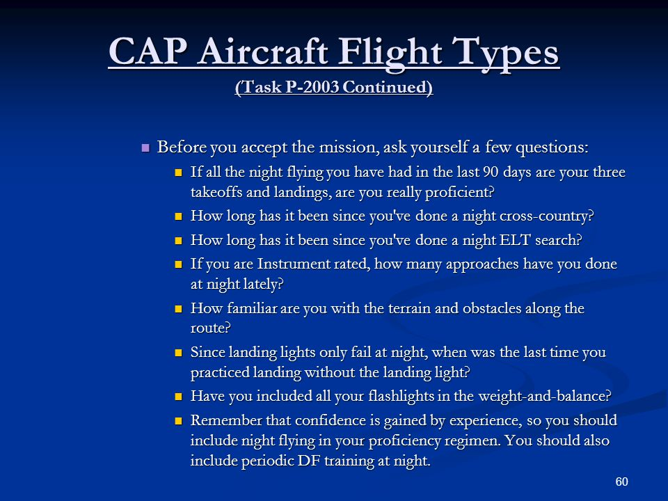 CAP Aircraft Flight Types (Task P-2003 Continued) Before you accept the mission, ask yourself a few questions: Before you accept the mission, ask your