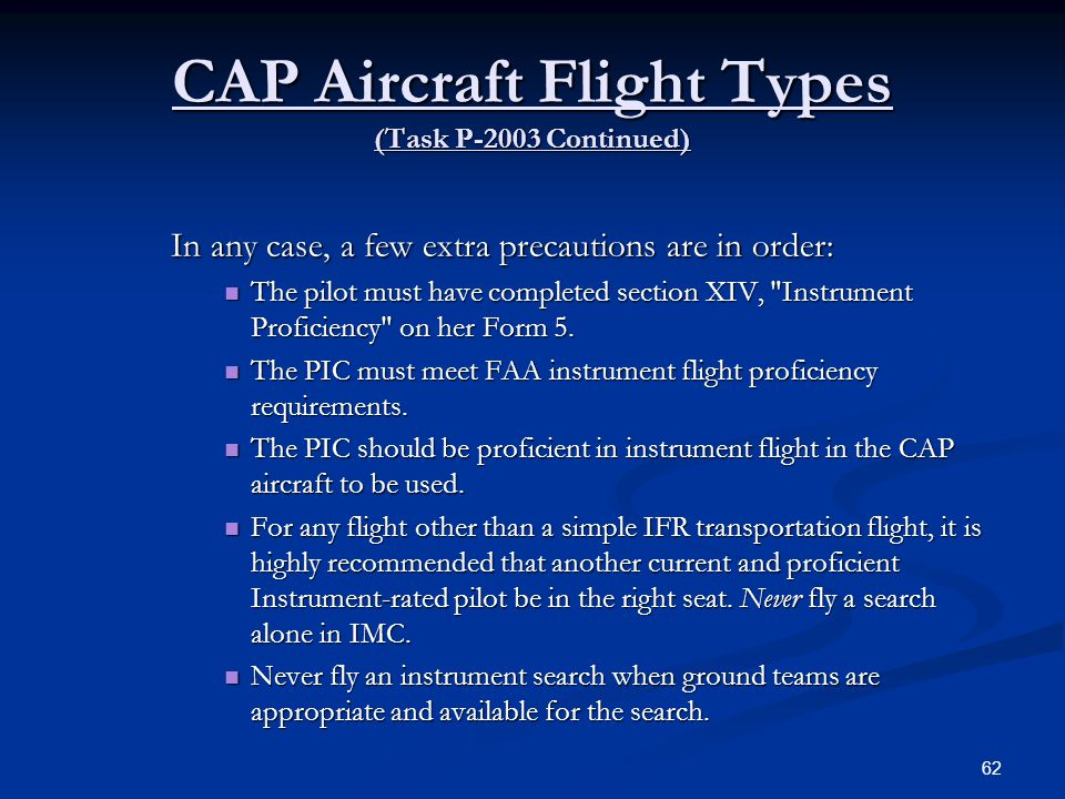 CAP Aircraft Flight Types (Task P-2003 Continued) In any case, a few extra precautions are in order: The pilot must have completed section XIV,
