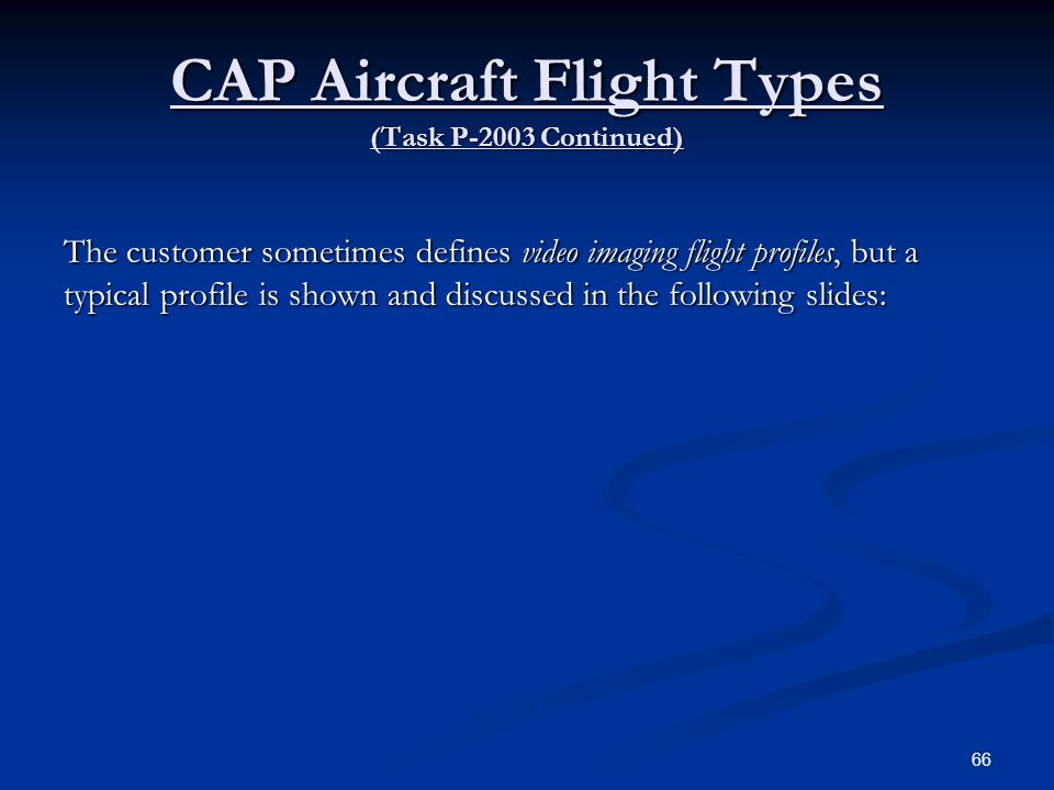 CAP Aircraft Flight Types (Task P-2003 Continued) The customer sometimes defines video imaging flight profiles, but a typical profile is shown and dis