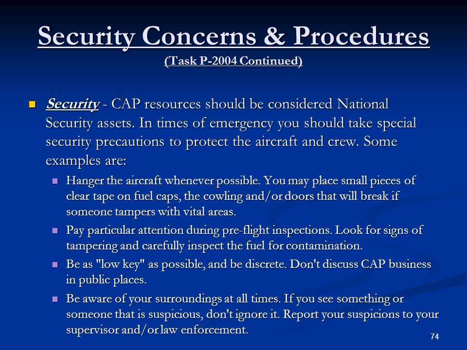 Security Concerns & Procedures (Task P-2004 Continued) Security - CAP resources should be considered National Security assets. In times of emergency y