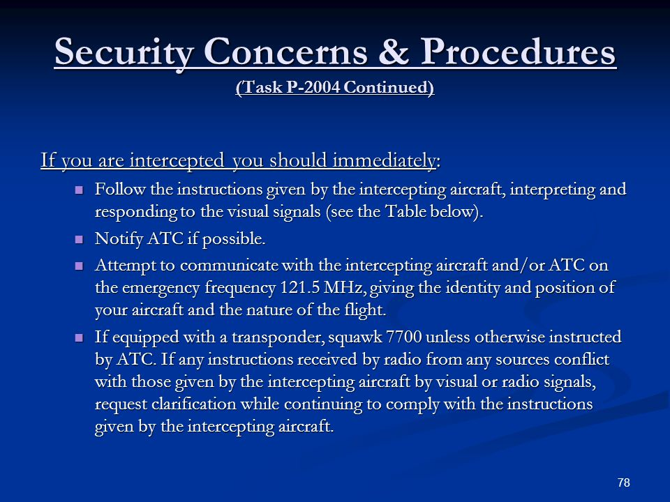 Security Concerns & Procedures (Task P-2004 Continued) If you are intercepted you should immediately: Follow the instructions given by the interceptin