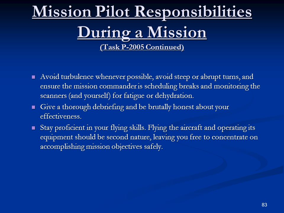 Mission Pilot Responsibilities During a Mission (Task P-2005 Continued) Avoid turbulence whenever possible, avoid steep or abrupt turns, and ensure th
