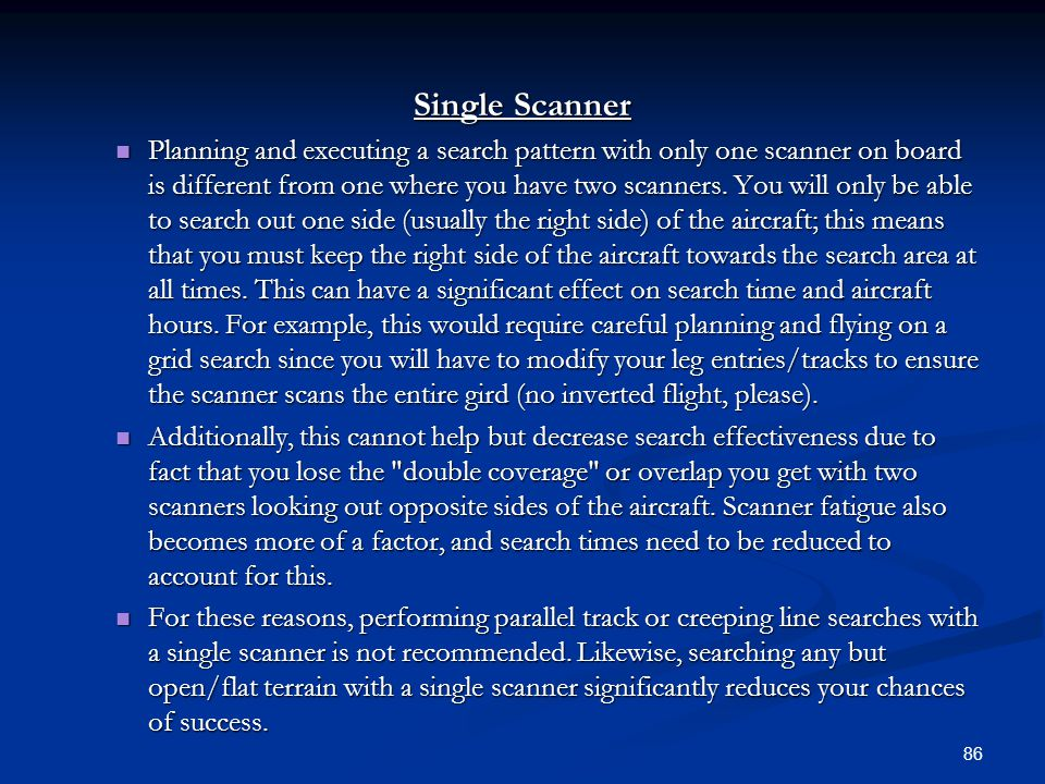 Single Scanner Planning and executing a search pattern with only one scanner on board is different from one where you have two scanners. You will only