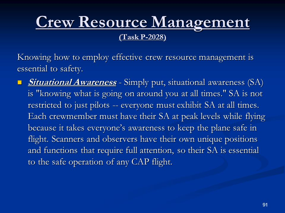 Crew Resource Management (Task P-2028) Knowing how to employ effective crew resource management is essential to safety. Situational Awareness - Simply