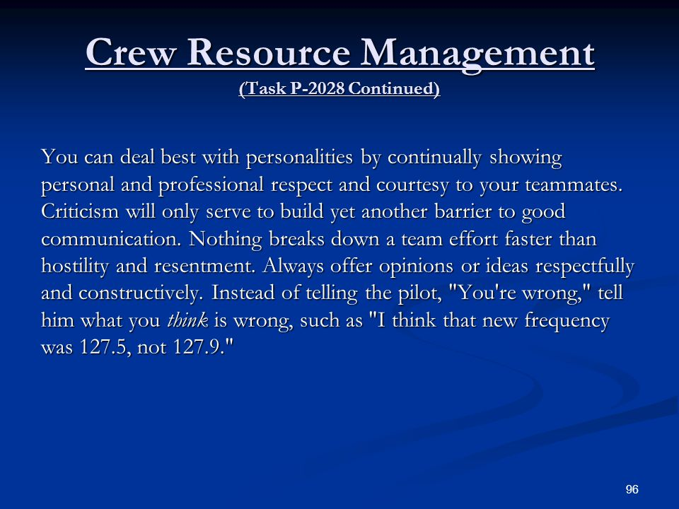 Crew Resource Management (Task P-2028 Continued) You can deal best with personalities by continually showing personal and professional respect and cou