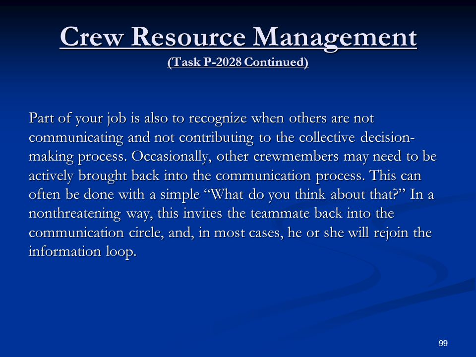Crew Resource Management (Task P-2028 Continued) Part of your job is also to recognize when others are not communicating and not contributing to the c