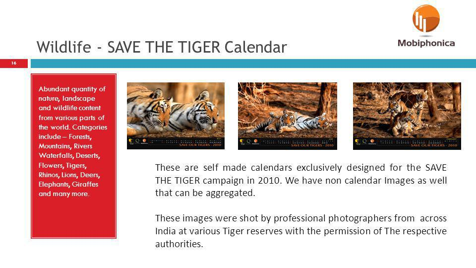 Wildlife - SAVE THE TIGER Calendar Abundant quantity of nature, landscape and wildlife content from various parts of the world.