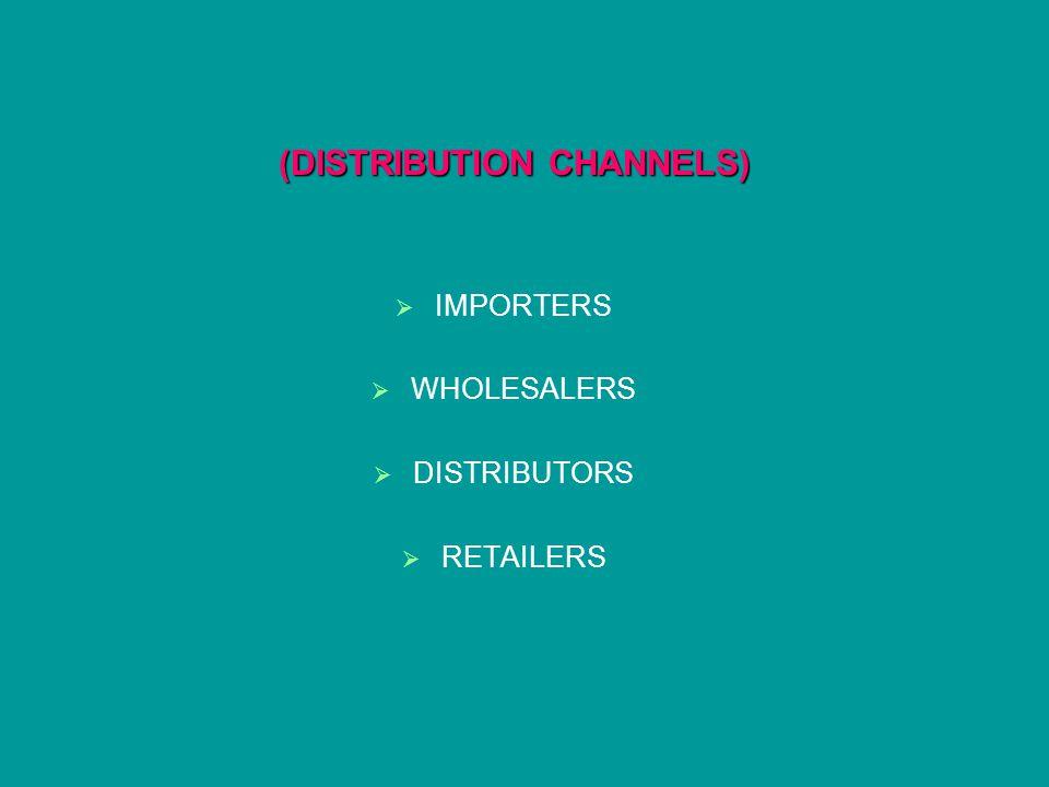 (DISTRIBUTION CHANNELS) IMPORTERS WHOLESALERS DISTRIBUTORS RETAILERS