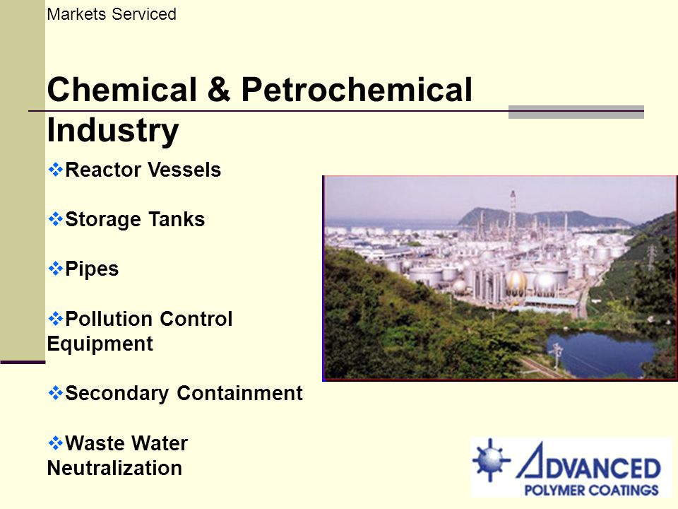Markets Serviced Chemical & Petrochemical Industry Reactor Vessels Storage Tanks Pipes Pollution Control Equipment Secondary Containment Waste Water N
