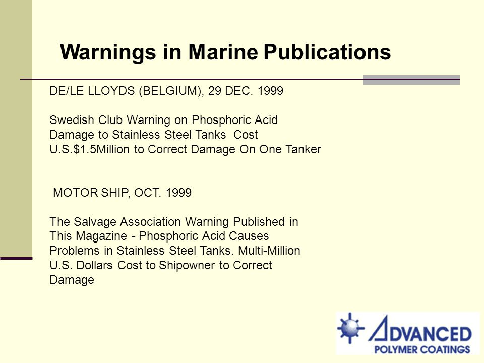 Warnings in Marine Publications DE/LE LLOYDS (BELGIUM), 29 DEC. 1999 Swedish Club Warning on Phosphoric Acid Damage to Stainless Steel Tanks Cost U.S.