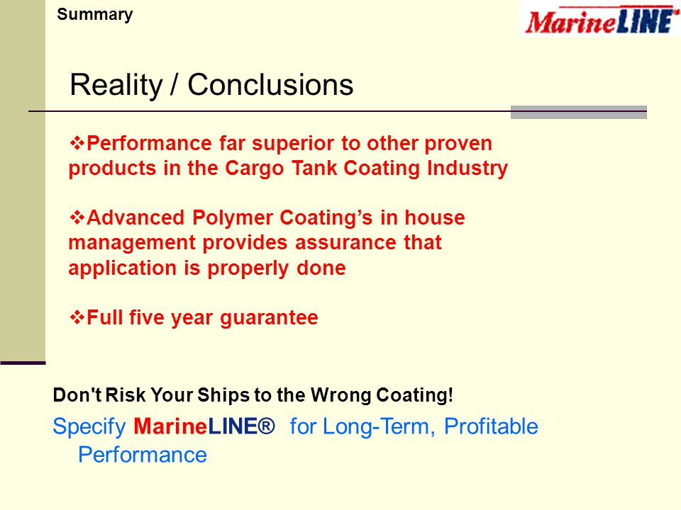 Don't Risk Your Ships to the Wrong Coating! Specify MarineLINE® for Long-Term, Profitable Performance Performance far superior to other proven product