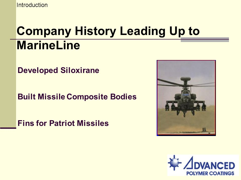 Introduction Company History Leading Up to MarineLine Developed Siloxirane Built Missile Composite Bodies Fins for Patriot Missiles
